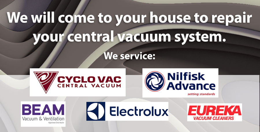 We will come to your house to repair your central vacuum system.